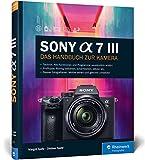 Sony A7 III: 100% Praxiswissen und Expertentipps zu Ihrer Kamera