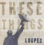 These Things von Looper