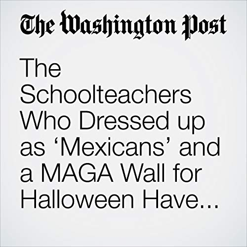 The Schoolteachers Who Dressed up as 'Mexicans' and a MAGA Wall for Halloween Have Been Suspended. audiobook cover art