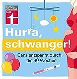 Hurra, schwanger!: Ganz entspannt durch die 40 Wochen