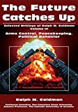 The Future Catches Up: Arms Control, Peacekeeping, Political Behavior (English Edition)