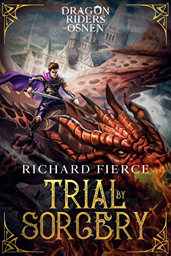 Featured Fantasy : Trial by Sorcery: Dragon Riders of Osnen Book 1 by Richard Fierce
