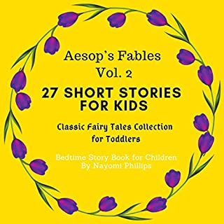 Aesop's Fables Volume 2: 27 Short Stories for Kids. Classic Fairy Tales Collection for Toddlers. Bedtime Story Book for Children                   By:                                                                                                                                 Nayomi Phillips                               Narrated by:                                                                                                                                 Jim D Johnston,                                                                                        Aida-Maria Boiesan                      Length: 3 hrs and 2 mins     Not rated yet     Overall 0.0
