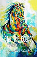 Stay the Course: God's Blueprint for Your Destiny in This Present Move of God