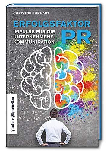 Erfolgsfaktor PR - Impulse für die Unternehmenskommunikation von morgen