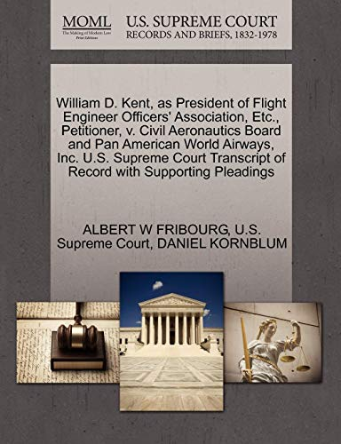 William D. Kent, as President of Flight Engineer Officers' Association, Etc., Petitioner, V. Civil Aeronautics Board and Pan American World Airways, ... of Record with Supporting Pleadings