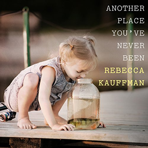 Another Place You've Never Been                   By:                                                                                                                                 Rebecca Kauffman                               Narrated by:                                                                                                                                 Callie Beaulieu                      Length: 6 hrs and 41 mins     6 ratings     Overall 3.2