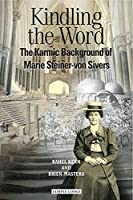 Kindling the Word: The Karmic Background of Marie Steiner-Von Sivers