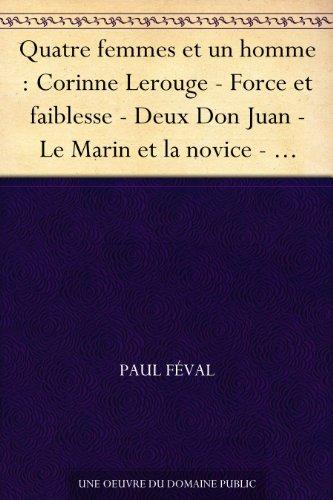 Couverture du livre Quatre femmes et un homme : Corinne Lerouge - Force et faiblesse - Deux Don Juan - Le Marin et la novice - Jouvente de La Tour
