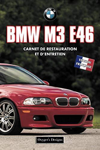 BMW M3 E46: CARNET DE RESTAURATION ET D'ENTRETIEN