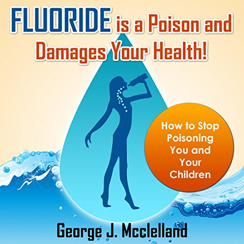 Fluoride Is a Poison and Damages Your Health! audiobook cover art