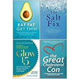Eat Fat Get Thin, The Salt Fix, Glow15, Great Cholesterol Con 4 Books Collection Set
