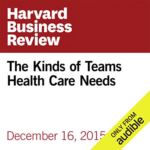 The Kinds of Teams Health Care Needs audiobook cover art