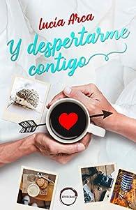 Y DESPERTARME CONTIGO par LUCIA ARCA