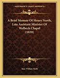 Brief Memoir of Henry North, Late Assistant Minister of Welb