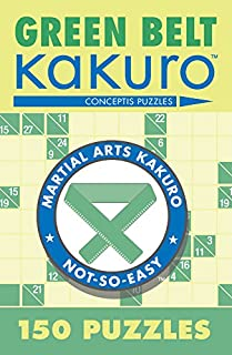 Green Belt Kakuro: 150 Puzzles (Martial Arts Puzzles Series)