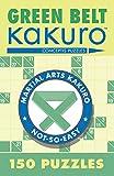Green Belt Kakuro: 150 Puzzles (Martial Arts Puzzles Series) - Conceptis Puzzles