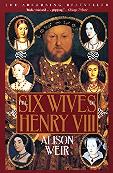 The Six Wives of Henry VIII by [Alison Weir]