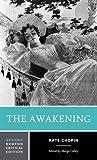 The Awakening: An Authoritative Text Biographical and Historical Contexts Criticism (Norton Critical Editions)