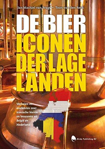De Biericonen der Lage Landen: verhalen en anekdotes over iconische bieren en brouwers uit België en Nederland