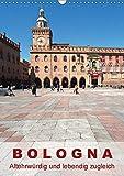 Bologna, altehrwürdig und lebendig zugleich (Wandkalender 2017 DIN A3 hoch): Bilder aus der Stadt der Kunst und des guten Geschmacks (Mo