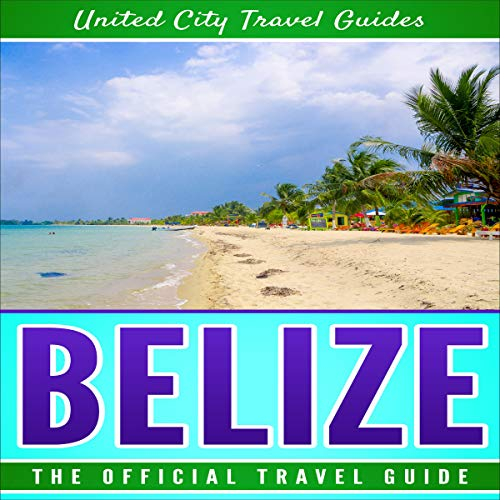 Belize: The Official Travel Guide audiobook cover art