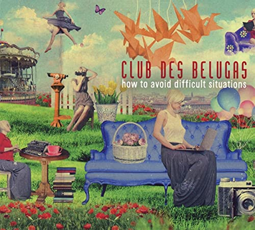 How To Avoid Difficult Situations / Club des Belugas