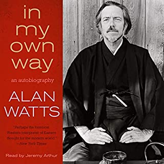 In My Own Way                   By:                                                                                                                                 Alan Watts                               Narrated by:                                                                                                                                 Jeremy Arthur                      Length: 13 hrs and 39 mins     5 ratings     Overall 4.8