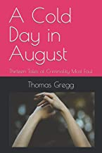A Cold Day in August: Thirteen Tales of Criminality Most Foul