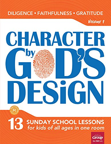 Character by Gods Design: Volume 1: 13 Sunday school lessons for kids of all ages in one room.