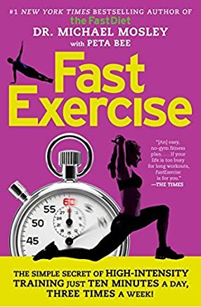 FastExercise: The Simple Secret of High-Intensity Training by Dr Michael Mosley(2014-12-23)