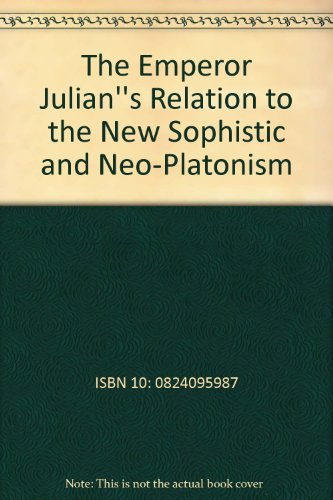 The Emperor Julian''s Relation to the New Sophistic and Neo-Platonism