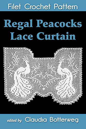 Regal Peacocks Lace Curtain Filet Crochet Pattern: Complete Instructions and Chart (English Edition)