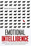 Emotional intelligence: 6 books in 1 Master your emotions, dark psychology secrets, the art of manipulation, overcome negativity, narcissistic abuse, couples communication.