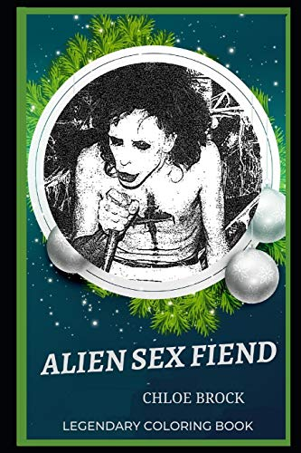 Alien Sex Fiend Legendary Coloring Book: Relax and Unwind Your Emotions with our Inspirational and Affirmative Designs (Alien Sex Fiend Legendary Coloring Books, Band 0)