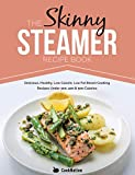 The Skinny Steamer Recipe Book: Delicious Healthy, Low Calorie, Low Fat Steam Cooking Recipes Under...