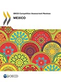OECD Competition Assessment Reviews OECD Competition Assessment Reviews: Mexico: Volume 2018