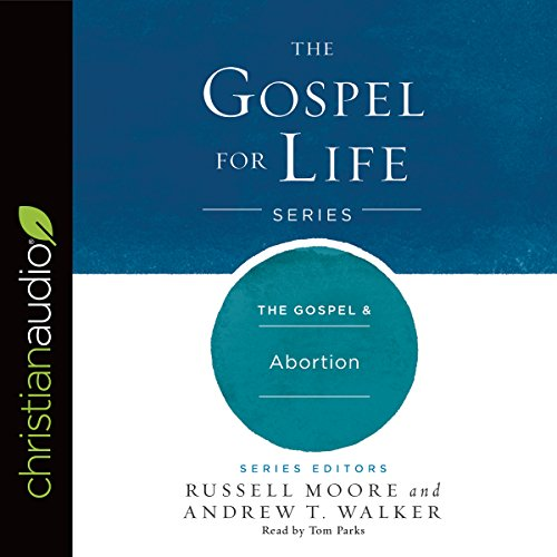 The Gospel & Abortion     Gospel for Life Series              By:                                                                                                                                 Russell Moore,                                                                                        Andrew T. Walker                               Narrated by:                                                                                                                                 Tom Parks                      Length: 2 hrs and 43 mins     Not rated yet     Overall 0.0