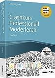 Crashkurs Professionell Moderieren - inkl. Arbeitshilfen online (Haufe Fachbuch) - Anja von Kanitz