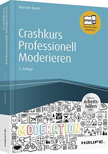 Crashkurs Professionell Moderieren - inkl. Arbeitshilfen online (Haufe Fachbuch)