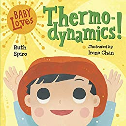 Baby Loves Thermodynamics! (Baby Loves Science Book 3) by [Ruth Spiro, Irene Chan]