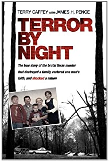 Terror by Night: The True Story of the Brutal Texas Murder That Destroyed a Family, Restored One Man's Faith, and Shocked a Nation by Caffey, Terry (July 1, 2012) Paperback