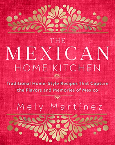 The Mexican Home Kitchen: Traditional Home-Style Recipes That Capture the Flavors and Memories of Mexico (English Edition)