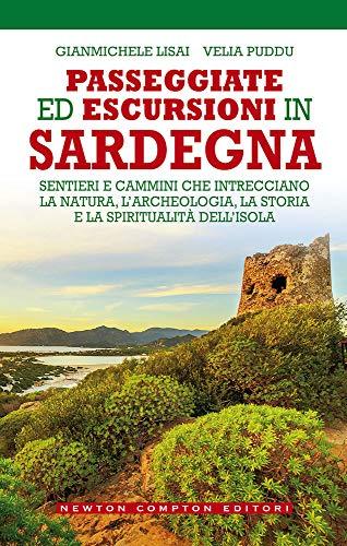 Passeggiate ed escursioni in Sardegna. Sentieri e cammini che intrecciano la natura, l'archeologia, la storia e la spiritualità dell'isola