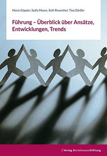 Führung - Überblick über Ansätze, Entwicklungen, Trends: Bertelsmann Stiftung Leadership Series