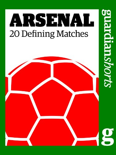 Arsenal: 20 Defining Matches (Guardian Shorts Book 43) (English Edition)
