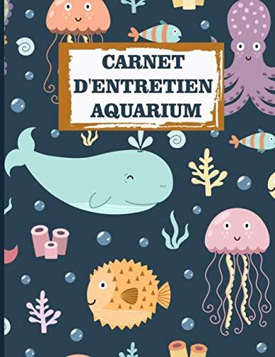 Carnet d'entretien aquarium: Suivi & maintenance de votre aquarium | test et clarté de l'eau, durée de luminosité, PH... | Pour garder vos poissons en ... idéal pour les passionnés d'aquariophilie