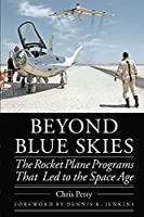 Beyond Blue Skies: The Rocket Plane Programs That Led to the Space Age (Outward Odyssey: A People's History of Spaceflight)