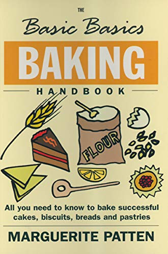The Basic Basics Baking Handbook: All You Need to Know to Bake Successful Cakes, Biscuits, Breads and Pastries