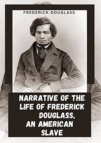 Narrative of the Life of Frederick Douglass, an American Slave(annotated) (English Edition)